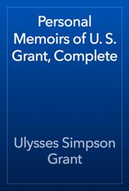 Personal Memoirs of U. S. Grant, Complete book