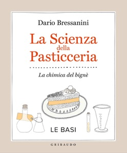 La scienza della pasticceria - Le basi da Dario Bressanini