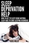 Sleep Deprivation Help  How To Get To Sleep Using Natural Sleep Aids To Cure Sleeping Disorders