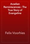 Acadian Reminiscences  The True Story Of Evangeline