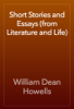 William Dean Howells - Short Stories and Essays (from Literature and Life) artwork