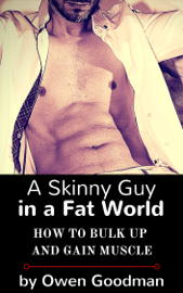 A Skinny Guy in a Fat World: How to Bulk Up and Gain Muscle book