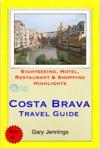 Costa Brava Spain Travel Guide Including Girona  Lloret De Mar  - Sightseeing Hotel Restaurant  Shopping Highlights Illustrated