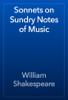 William Shakespeare - Sonnets on Sundry Notes of Music artwork