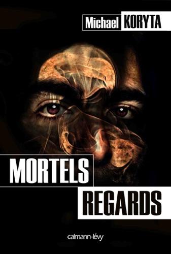Michael Koryta - Mortels regards