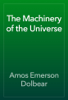Amos Emerson Dolbear - The Machinery of the Universe artwork