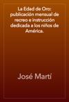 La Edad De Oro Publicacin Mensual De Recreo E Instruccin Dedicada A Los Nios De Amrica