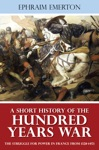A Short History Of The Hundred Years War - The Struggle For Power In France From 1328-1453