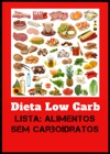 Dieta Low Carb - Lista - Alimentos Sem Carboidratos