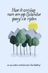 Hoe Ik Ontslag Nam Om Op IJslandse Ponys Te Rijden