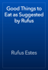 Rufus Estes - Good Things to Eat as Suggested by Rufus artwork
