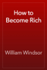 William Windsor - How to Become Rich artwork