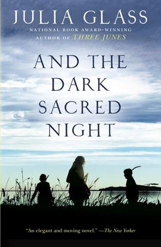 Julia Glass - And the Dark Sacred Night
