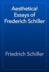 Aesthetical Essays Of Frederich Schiller