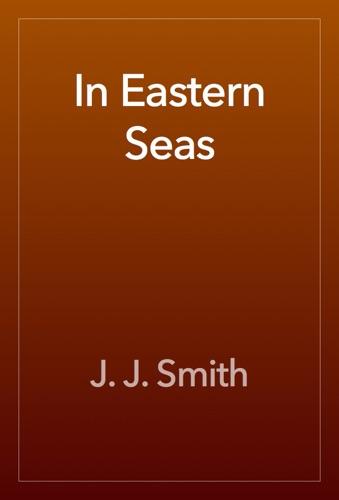 J. J. Smith - In Eastern Seas