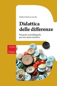 Didattica delle differenze. Proposte metodologiche per una classe inclusiva Libro Cover