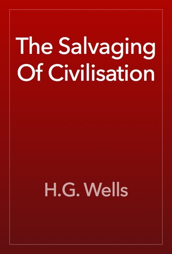 H.G. Wells - The Salvaging Of Civilisation
