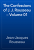 Jean-Jacques Rousseau - The Confessions of J. J. Rousseau — Volume 01 artwork