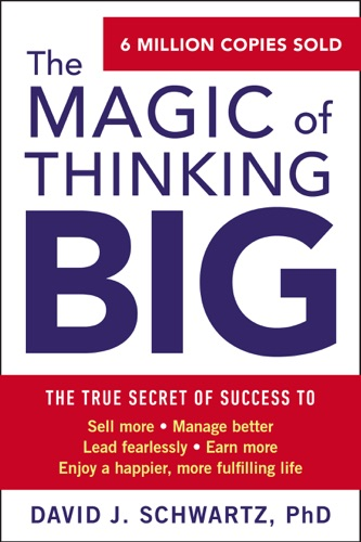 The Magic of Thinking Big - David J. Schwartz - David J. Schwartz