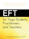 EFT For Yoga Students Practitioners And Teachers Clearing Doubt And Psychological Clutter To Take Our Yoga To The Next Level