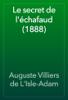 Auguste Villiers de L'Isle-Adam - Le secret de l'Г©chafaud (1888) artwork