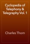 Cyclopedia Of Telephony  Telegraphy Vol 1