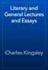 Charles Kingsley - Literary and General Lectures and Essays artwork