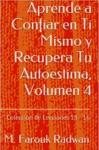 Aprende A Confiar En Ti Mismo Y Recupera Tu Autoestima Volumen 4