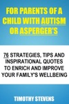 For Parents Of A Child With Autism Or Asbergers 76 Strategies Tips And Inspirational Quotes To Enrich And Improve Your Familys Wellbeing