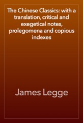The Chinese Classics: with a translation, critical and exegetical notes, prolegomena and copious indexes