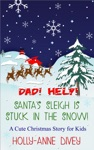 Dad Help Santas Sleigh Is Stuck In The Snow A Cute Christmas Story For Kids