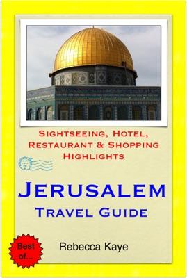 Jerusalem, Israel Travel Guide - Sightseeing, Hotel, Restaurant & Shopping Highlights (Illustrated)