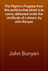 John Bunyan - The Pilgrim's Progress from this world to that which is to come, delivered under the similitude of a dream, by John Bunyan artwork