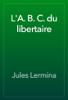 Jules Lermina - L'A. B. C. du libertaire artwork