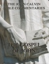John Calvins Commentaries On The Gospel Of John Vol 1