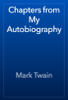 Mark Twain - Chapters from My Autobiography обложка