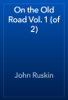 John Ruskin - On the Old Road Vol. 1 (of 2) artwork