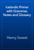 Henry Sweet - Icelandic Primer with Grammar, Notes and Glossary artwork