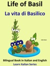 Bilingual Book In English And Italian Life Of Basil - La Vita Di Basilico Learn Italian Collection