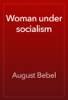 August Bebel - Woman under socialism ilustración