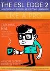 The ESL Edge 2 How To Teach ESL Like A Pro