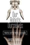 Our Robots Ourselves