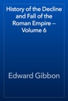 History Of The Decline And Fall Of The Roman Empire  Volume 6