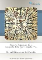 Historia Verdadera de la Conquista de la Nueva España: Vol. 1
