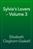 Elizabeth Cleghorn Gaskell - Sylvia's Lovers — Volume 3 artwork