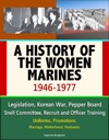 A History Of The Women Marines 1946-1977 Legislation Korean War Pepper Board Snell Committee Recruit And Officer Training Uniforms Promotions Marriage Motherhood Husbands