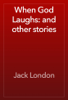 Jack London - When God Laughs: and other stories artwork