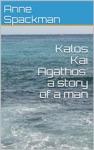 Kalos Kai Agathos A Story Of A Man