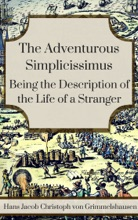 The Adventurous Simplicissimus Being The Description Of The Life Of A Stranger