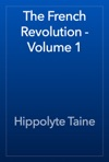 The French Revolution - Volume 1